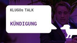 Kündigung | KLUGOs Talk