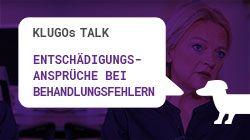 Entschädigungsansprüche bei Behandlungsfehlern | KLUGOs Talk